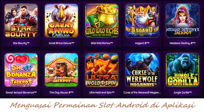 Menguasai Permainan Slot Android di Aplikasi